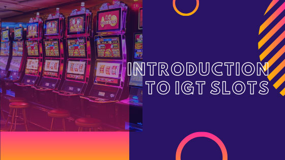 Introduction To Igt Slots The Way Free Slots Work Nerdly